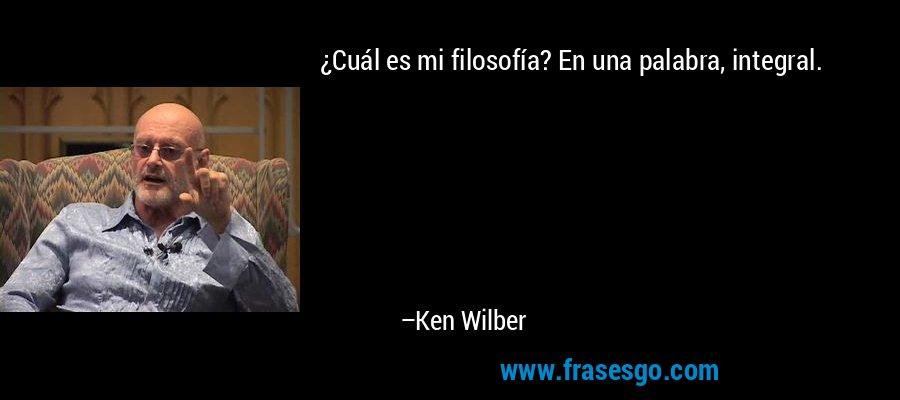 frase-_cual_es_mi_filosofia__en_una_palabra_integral_-ken_wilber