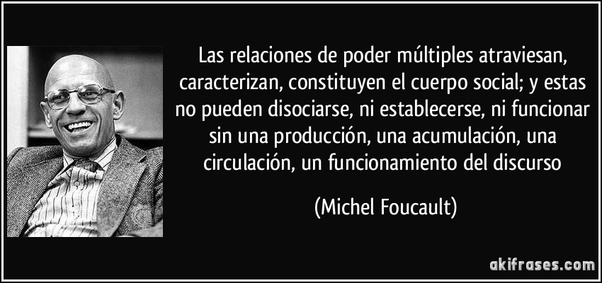 frase-las-relaciones-de-poder-multiples-atraviesan-caracterizan-constituyen-el-cuerpo-social-y-estas-michel-foucault-111694