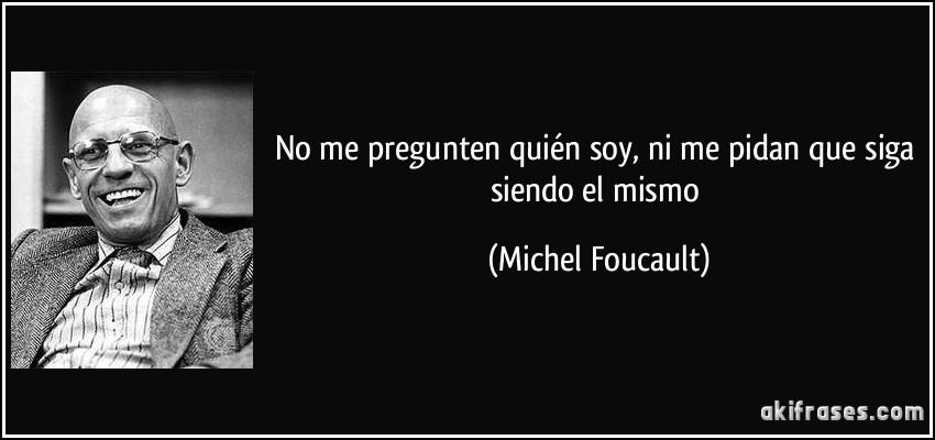 frase-no-me-pregunten-quien-soy-ni-me-pidan-que-siga-siendo-el-mismo-michel-foucault-111696