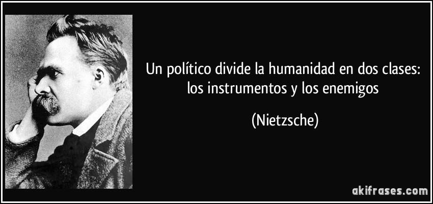 frase-un-politico-divide-la-humanidad-en-dos-clases-los-instrumentos-y-los-enemigos-nietzsche-145876