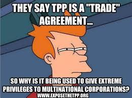 """""""Dicen que es un acuerdo de """"comercio"""", entonces ¿por qué esta siendo usado para dar grandes privilegios a las corporaciones multinacionales?"""""""